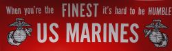 Bumper Sticker-When You're the Finest It's Hard To Be Humble U.S. Marines